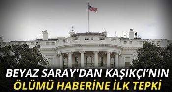 Beyaz Saray'dan Kaşıkçı için ilk tepki