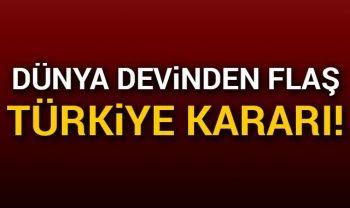 Dünya devinden flaş Türkiye kararı