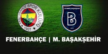 Fenerbahçe-Başakşehir maçı CANLI İZLE! Fener Başakşehir maçı şifresiz veren kanallar
