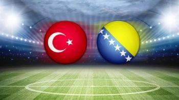 Türkiye - Bosna Hersek MAÇI canlı izle! Canlı skor kaç kaç?