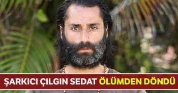 Şarkıcı Çılgın Sedat ölümden döndü