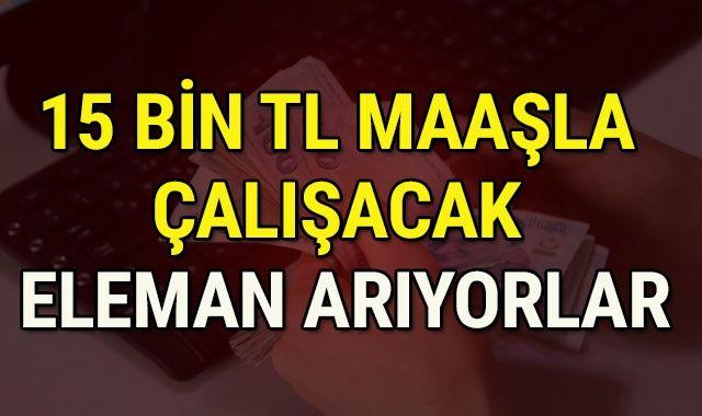 15 bin TL maaşla çalışacak Türk personeller arıyor