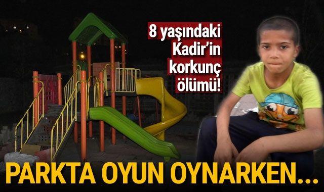 8 yaşındaki Kadir'in parkta feci ölümü!