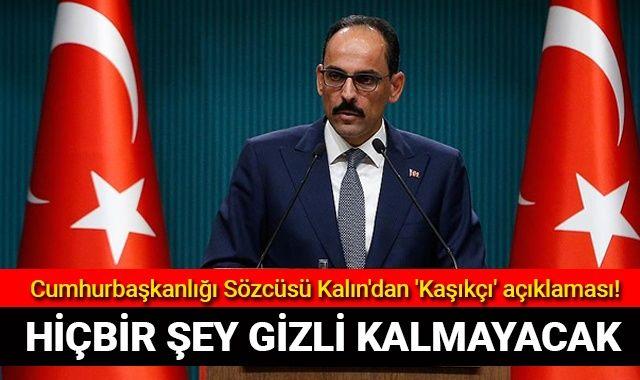 Cumhurbaşkanlığı Sözcüsü Kalın'dan 'Kaşıkçı' açıklaması!
