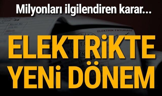 EPDK'dan kritik karar! Elektrikte yeni dönem başlıyor