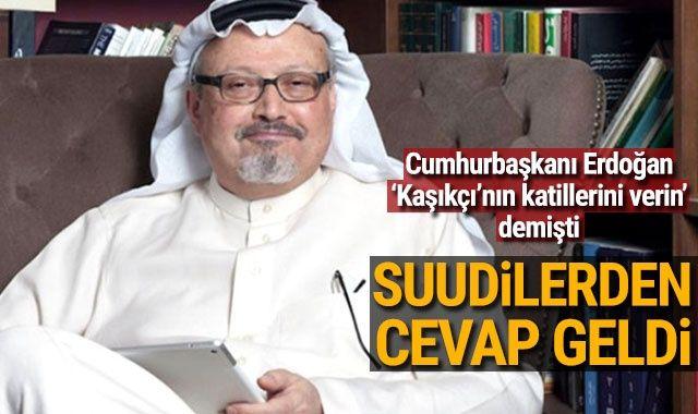 Erdoğan 'Cemal Kaşıkçı'nın katillerini bize verin' demişti! Suudi Arabistan'dan cevap geldi