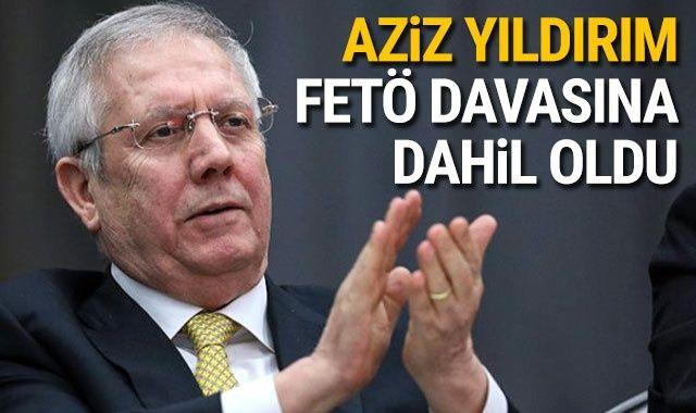 Fenerbahçe eski başkanı Aziz Yıldırım, FETÖ davasına dahil oldu