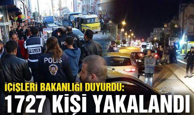 İçişleri Bakanlığı duyurdu: 1727 kişi yakalandı