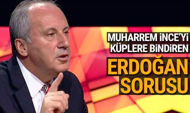 Muharrem İnce'yi sinirlendiren 'Erdoğan' sorusu