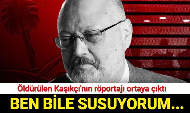 Öldürülen Kaşıkçı'nın röportajı ortaya çıktı: Ben bile susuyorum...