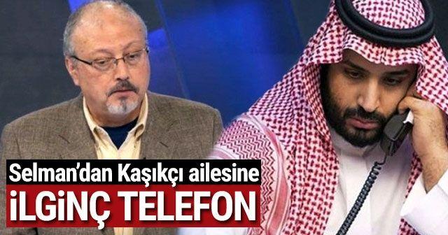 Suudi veliaht prens Selman'dan Kaşıkçı ailesine ilginç telefon
