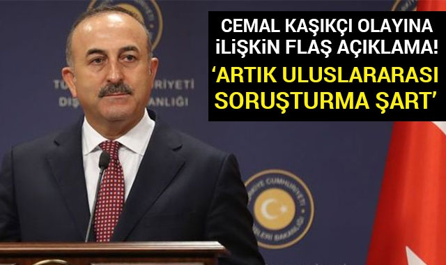 Çavuşoğlu'ndan Kaşıkçı cinayeti açıklaması: Uluslararası soruşturma şart