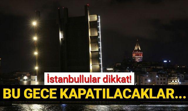 İstanbullular dikkat! Bu gece kapatılacaklar...