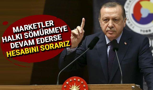 """Cumhurbaşkanı Erdoğan: """"Marketler halkı sömürmeye devam ederse hesabını sorarız"""""""