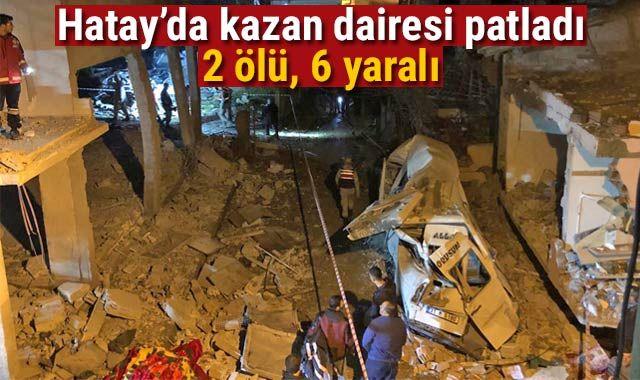 Hatay'da kazan dairesi patladı: 2 ölü, 6 yaralı