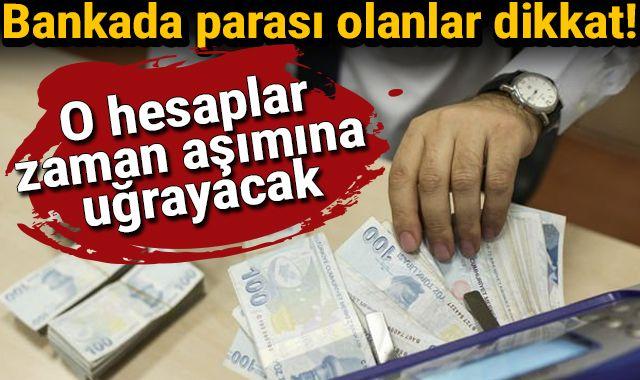 Bankada parası olanlar dikkat! O hesaplar zaman aşımına uğrayacak...