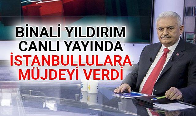 Binali Yıldırım canlı yayında İstanbullulara müjdeyi verdi