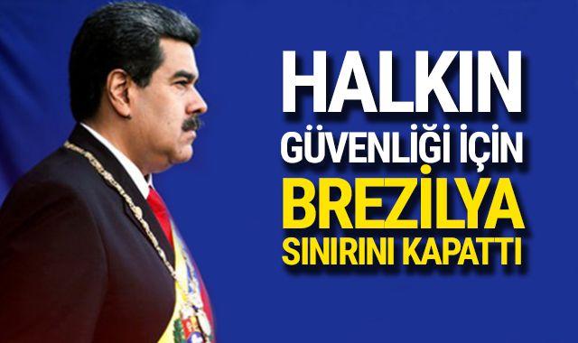 Maduro duyurdu! Venezuela, Brezilya sınırını kapattı