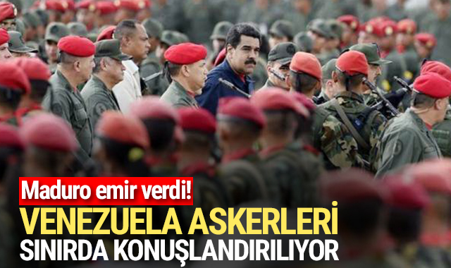 Maduro emir verdi: Askerler sınıra konuşlandırılıyor