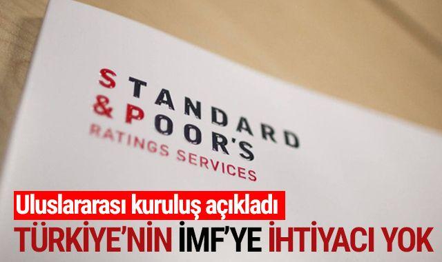 Standard & Poor's açıkladı: Türkiye'nin IMF'ye ihtiyacı yok