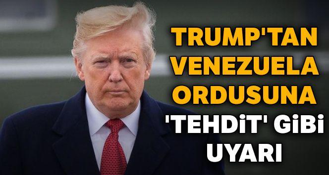 Trump'tan Venezuela ordusuna 'tehdit' gibi uyarı