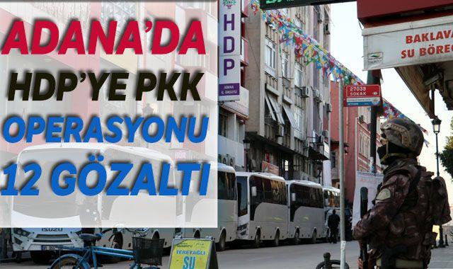 Adana'da HDP'ye PKK operasyonu