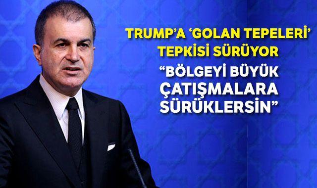 AK Parti Sözcüsü Çelik'ten Trump'ın Golan Tepeleri açıklamasına tepki