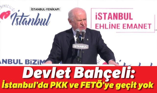 Devlet Bahçeli: İstanbul'da PKK ve FETÖ'ye geçit yok