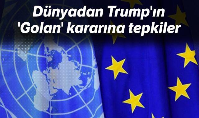Dünyadan Trump'ın 'Golan' kararına tepkiler