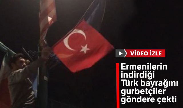 Ermeniler Türk bayrağını indirdi! Gurbetçi Türkler tekrar göndere çekti