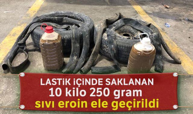 Otomobilin lastik içlerine gizlenen 10 kilo 250 gram sıvı eroin ele geçirildi