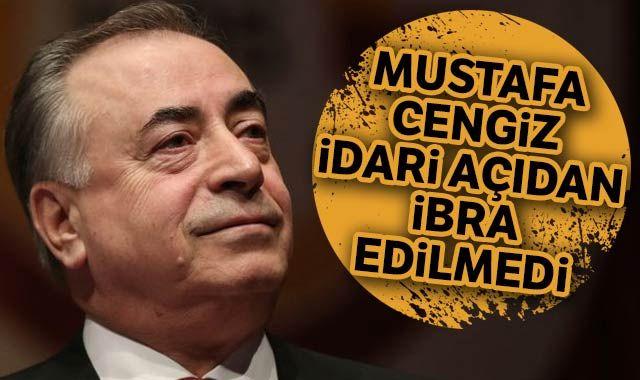 Son dakika: Galatasaray Başkanı Mustafa Cengiz idari açıdan ibra edilmedi
