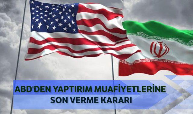 ABD'den İran'a yönelik yaptırım muafiyetlerine son verme kararı