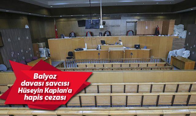 Balyoz davası savcısı Hüseyin Kaplan 15 yıl hapis cezasına çarptırıldı