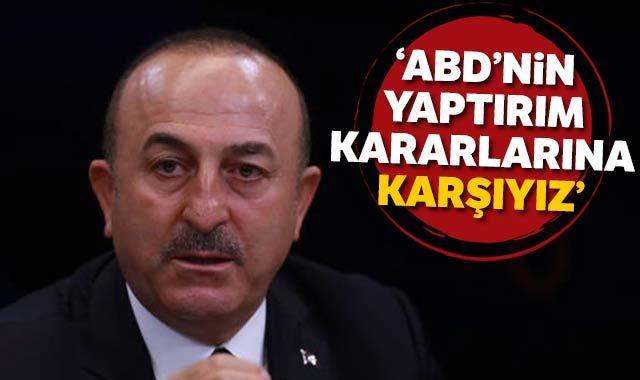 """Dışişleri Bakanı Mevlüt Çavuşoğlu, """"ABD'nin yaptırım kararlarına karşıyız"""""""