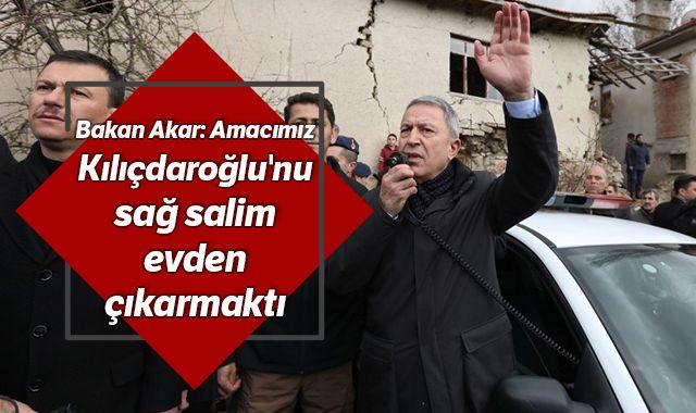 Milli Savunma Bakanı Akar: Amacımız Kılıçdaroğlu'nun sağ salim ayrılmasını sağlamaktı