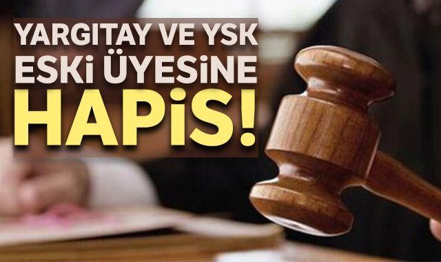 Yargıtay ve YSK eski üyesine hapis!