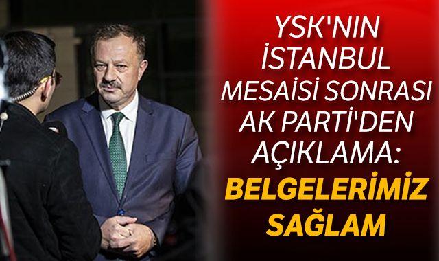 YSK'nın İstanbul mesaisi sonrası AK Parti'den açıklama: Belgelerimiz sağlam
