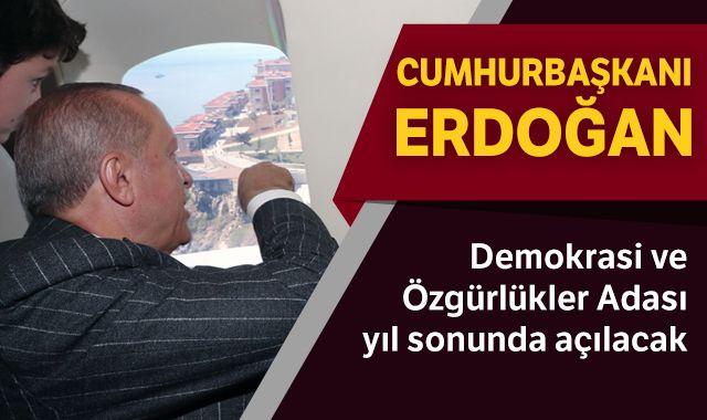 Cumhurbaşkanı Erdoğan: Demokrasi ve Özgürlükler Adası yıl sonunda açılacak