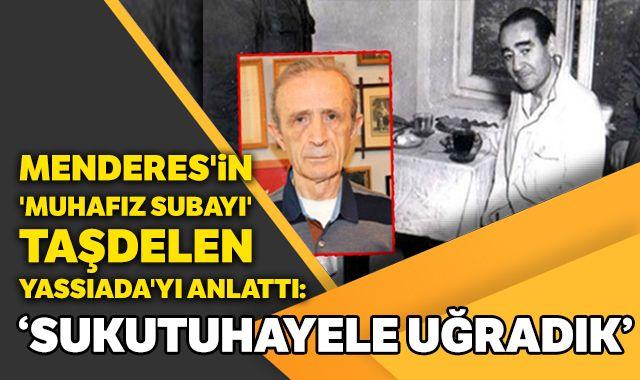 Menderes'in 'muhafız subayı' Taşdelen Yassıada'yı anlattı