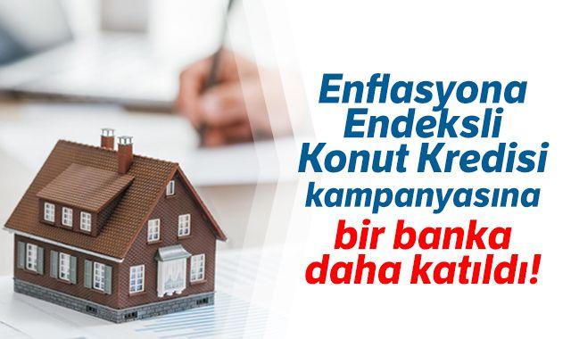 'Enflasyona Endeksli Konut Kredisi' kampanyasına bir banka daha katıldı!