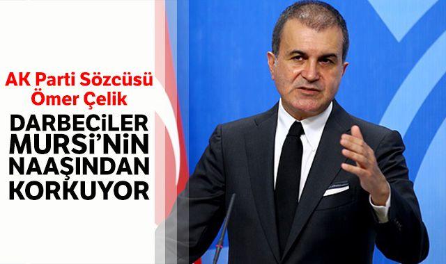 AK Parti Sözcüsü Ömer Çelik: Darbeciler Mursi'nin naaşından korkuyor