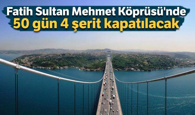 Fatih Sultan Mehmet Köprüsü'nde 50 gün 4 şerit kapatılacak