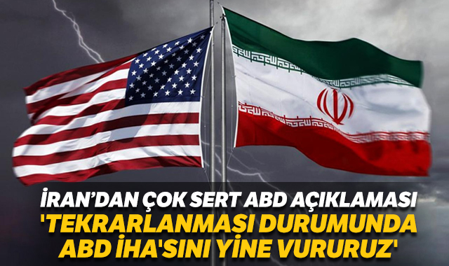 """İran'dan """"tekrarlanması durumunda ABD İHA'sını yine vururuz"""" açıklaması"""