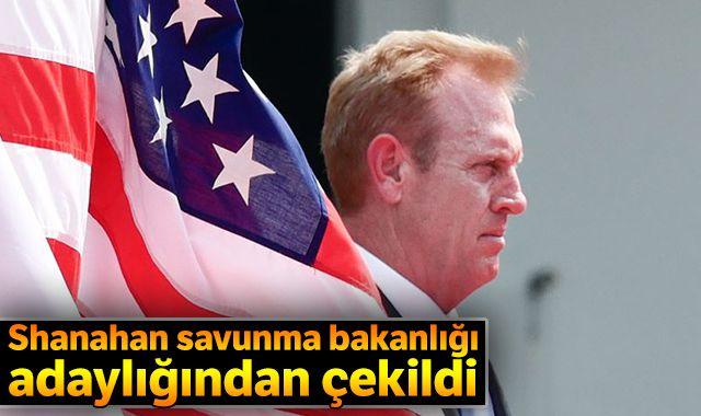 Shanahan'ın ABD Savunma Bakanlığı adaylığından vazgeçti