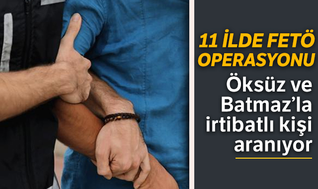 11 ilde İzmir merkezli FETÖ operasyonu: Öksüz ve Batmaz'la irtibatlı kişi aranıyor