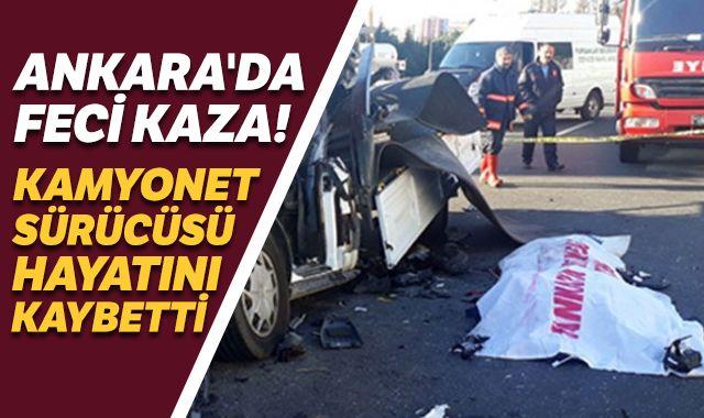 Ankara'da feci kaza! Kamyonet sürücüsü araç içinde sıkışarak hayatını kaybetti