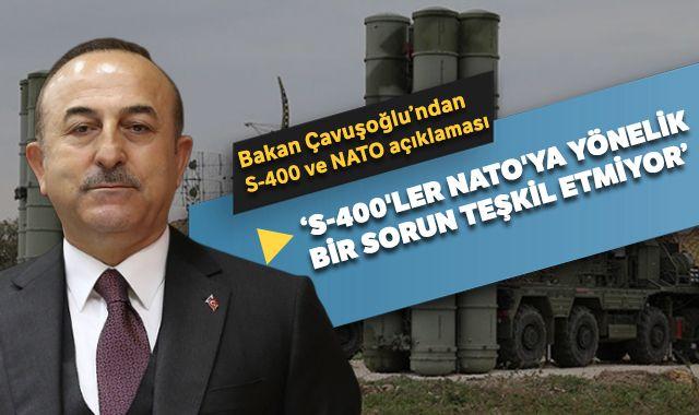 Bakan Çavuşoğlu'ndan S-400 ve NATO açıklaması