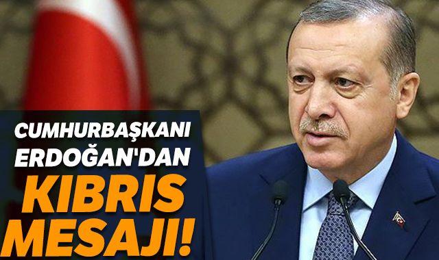 Cumhurbaşkanı Erdoğan'da Kıbrıs mesajı