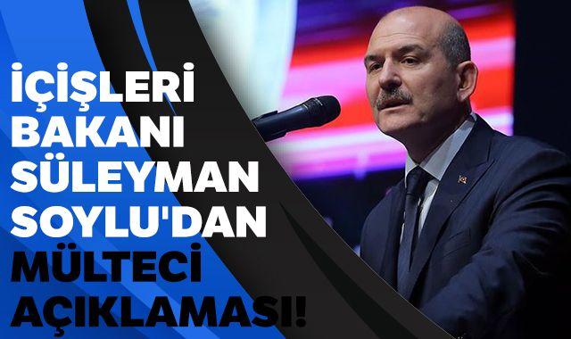 İçişleri Bakanı Süleyman Soylu'dan mülteci açıklaması!